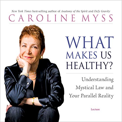 Caroline Myss - What Makes Us Healthy? Audio Book Free